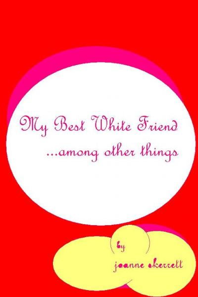 My Best White Friend By: Joanne Skerrett