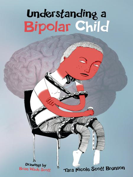 Understanding a Bipolar Child By: Tara Nicole Scott Brunson