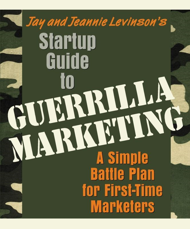 Startup Guide to Guerrilla Marketing By: Jay Levinson,Jeannie Levinson