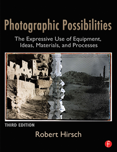 Photographic Possibilities The Expressive Use of Equipment, Ideas, Materials, and Processes