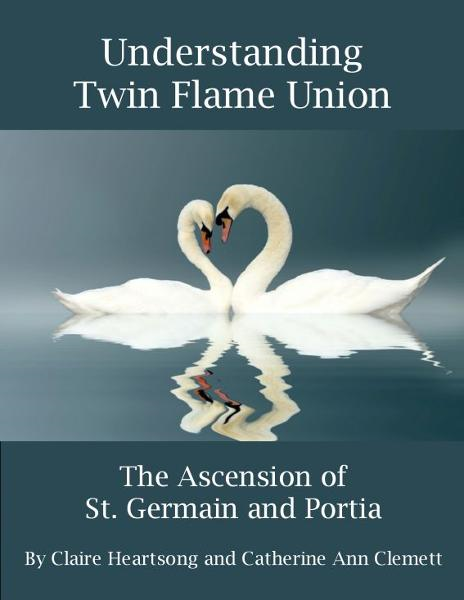 Understanding Twin Flame Union: The Ascension of St. Germain and Portia By: Claire Heartsong