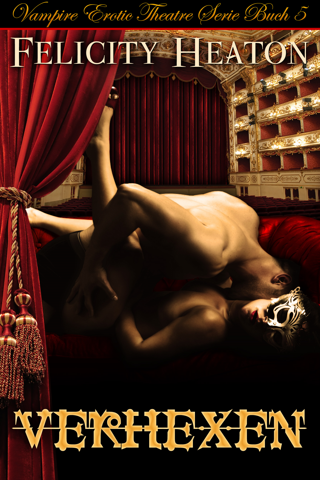Felicity Heaton - Verhexen (Vampire Erotic Theatre Romanzen Serie Buch 5)