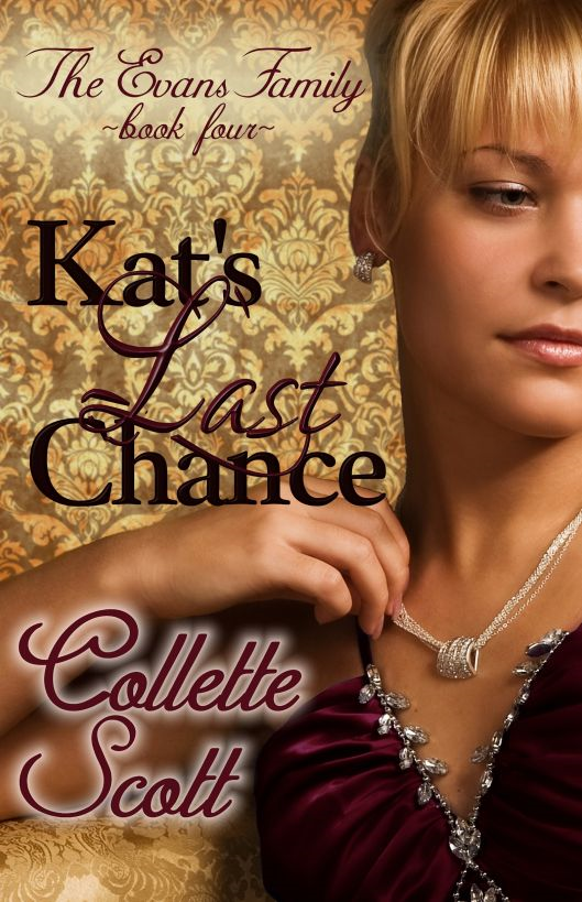 Kat's Last Chance (The Evans Family, Book Four) By: Collette Scott
