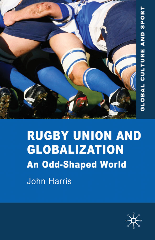 Rugby Union and Globalization By: Dr John Harris