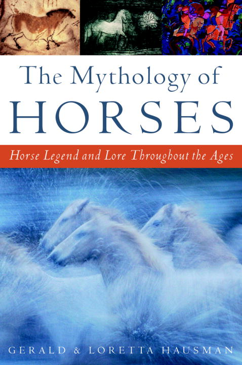 The Mythology of Horses By: Gerald Hausman,Loretta Hausman