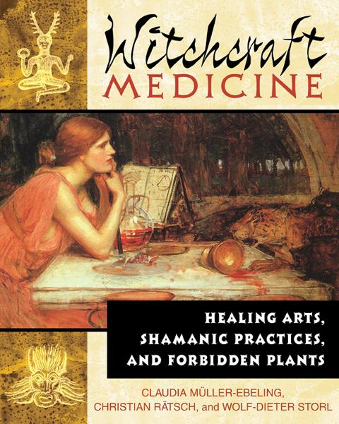Witchcraft Medicine: Healing Arts, Shamanic Practices, and Forbidden Plants By: Christian Rätsch,Claudia Müller-Ebeling,Wolf-Dieter Storl, Ph.D.