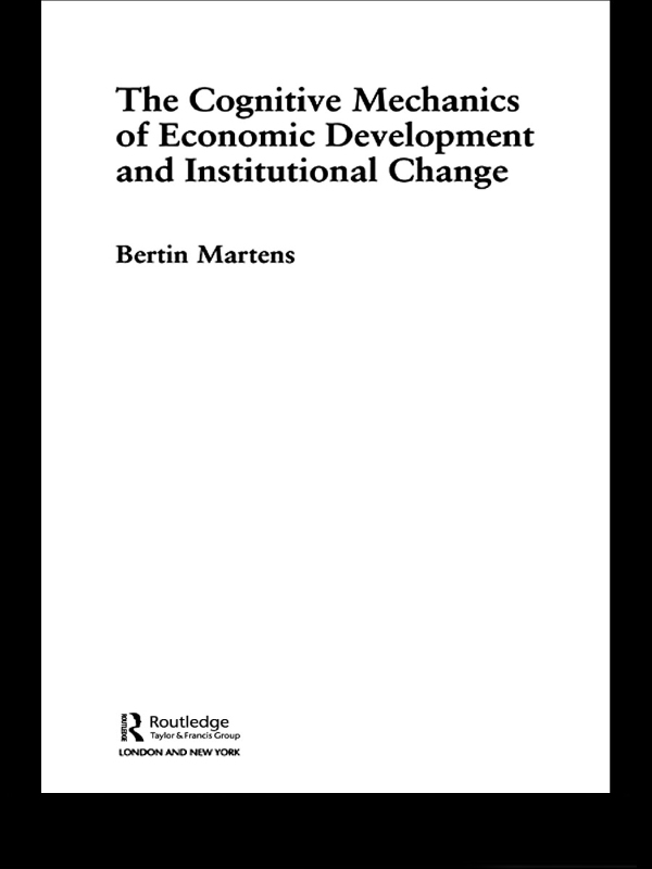 Cognitive Mechanics of Economic Development and Institutional Change