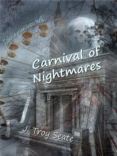 Carnival of Nightmares By: J Troy Seate