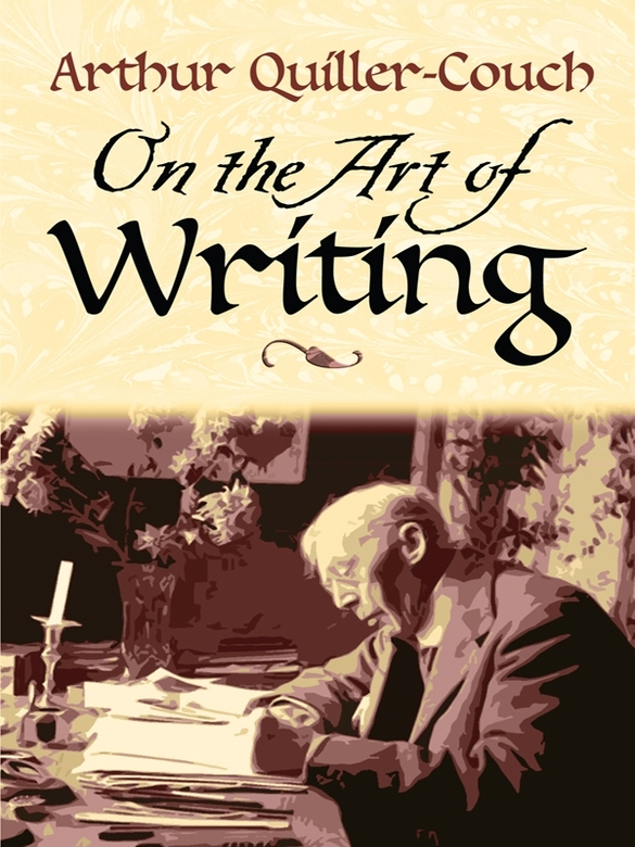 On the Art of Writing By: Sir Arthur Quiller-Couch
