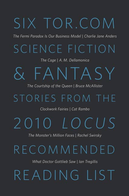 Six Tor.com Science Fiction & Fantasy Stories from the 2010 Locus Recommended Reading List By: Various Authors