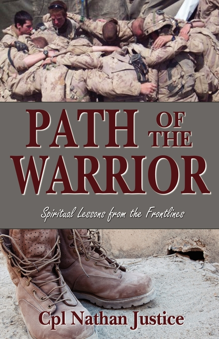 Path of the Warrior: Spiritual Lessons From the Frontlines By: Cpl. Nathan Justice