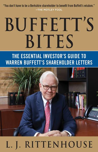 Buffett's Bites: The Essential Investor's Guide to Warren Buffett's Shareholder Letters By: L.J. Rittenhouse