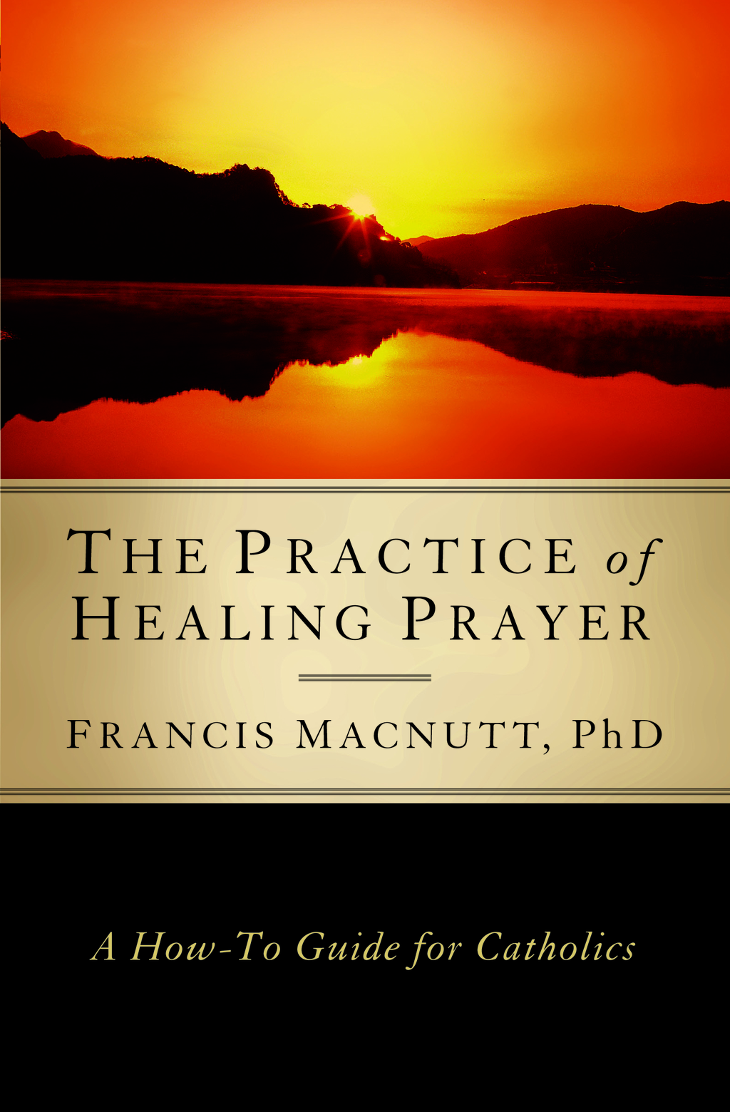 The Practice of Healing Prayer: A How-to Guide for Catholics By: Francis MacNutt