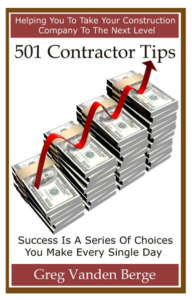 501 Contractor Tips By: Greg Vanden Berge