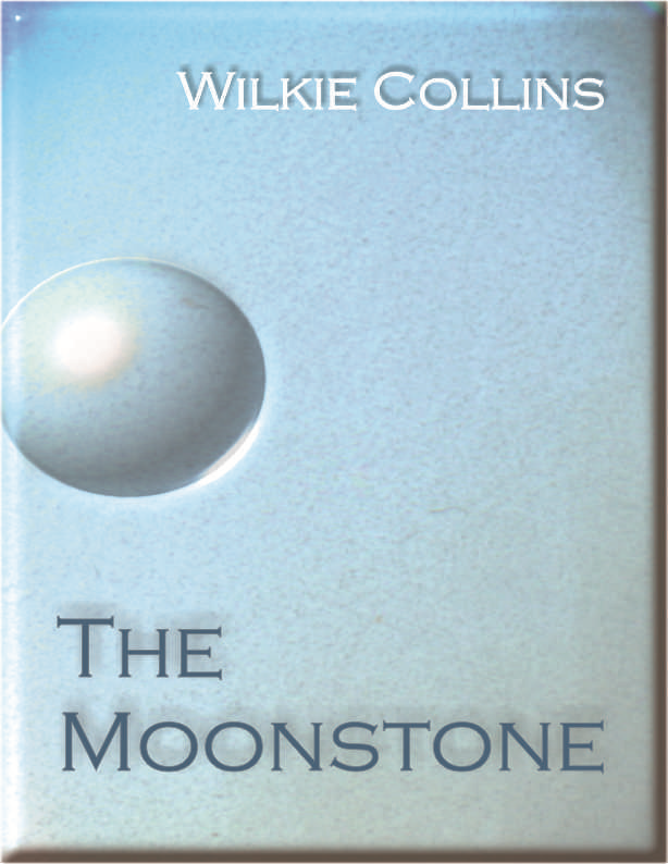 The Moonstone By: Wilkie Collins