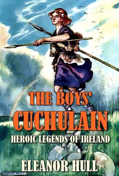 The boys' Cuchulain:Heroic legends of ireland(Illustrated)