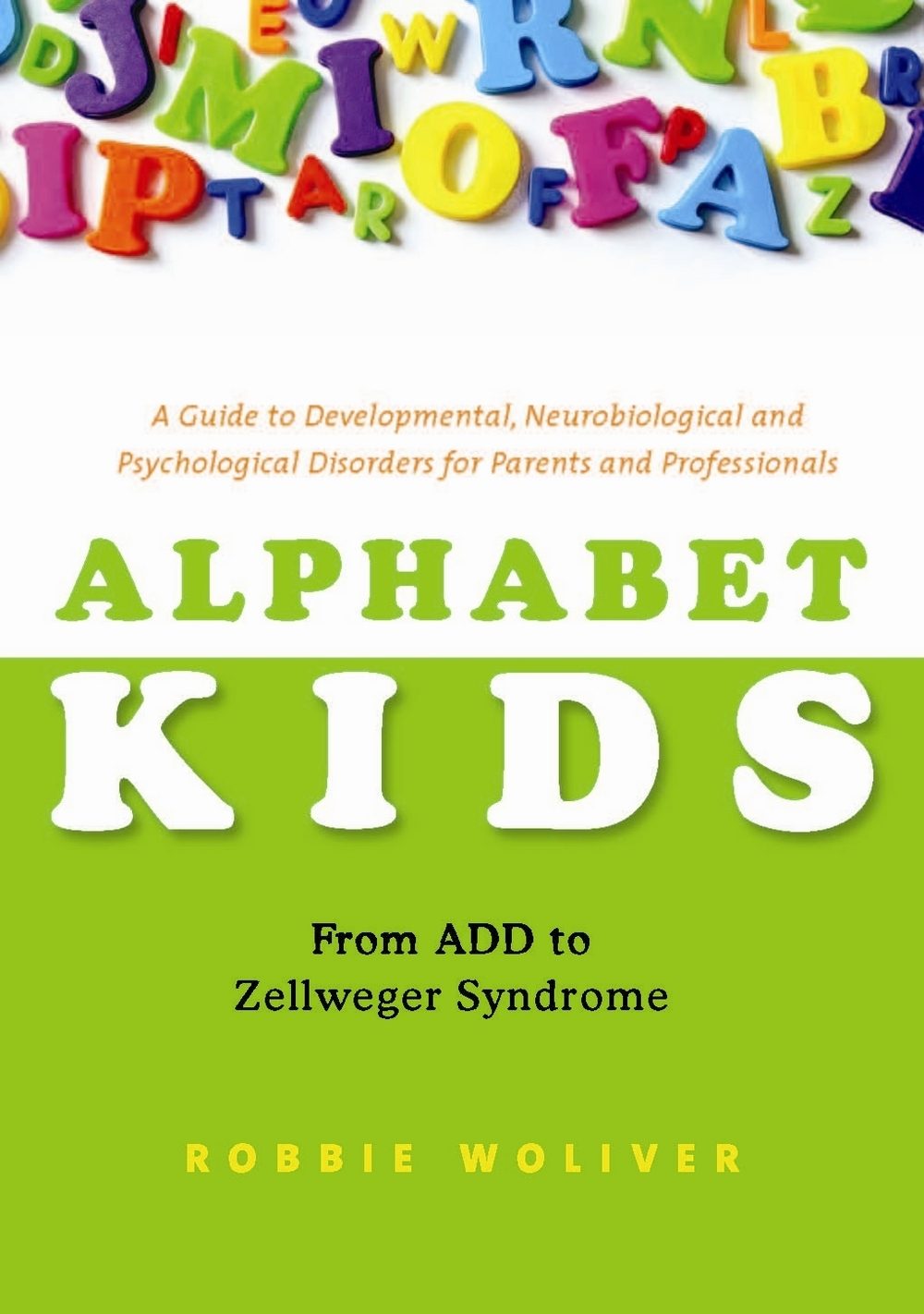 Alphabet Kids - From ADD to Zellweger Syndrome A Guide to Developmental,  Neurobiological and Psychological Disorders for Parents and Professionals