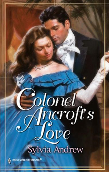 Colonel Ancroft's Love By: Sylvia Andrew
