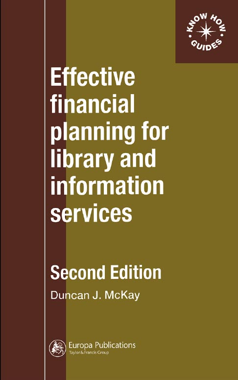 Effective Financial Planning for Library and Information Services By: Duncan McKay
