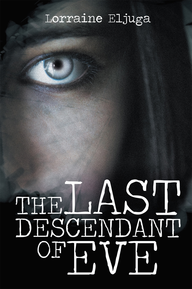 THE LAST DESCENDANT OF EVE By: Lorraine Eljuga