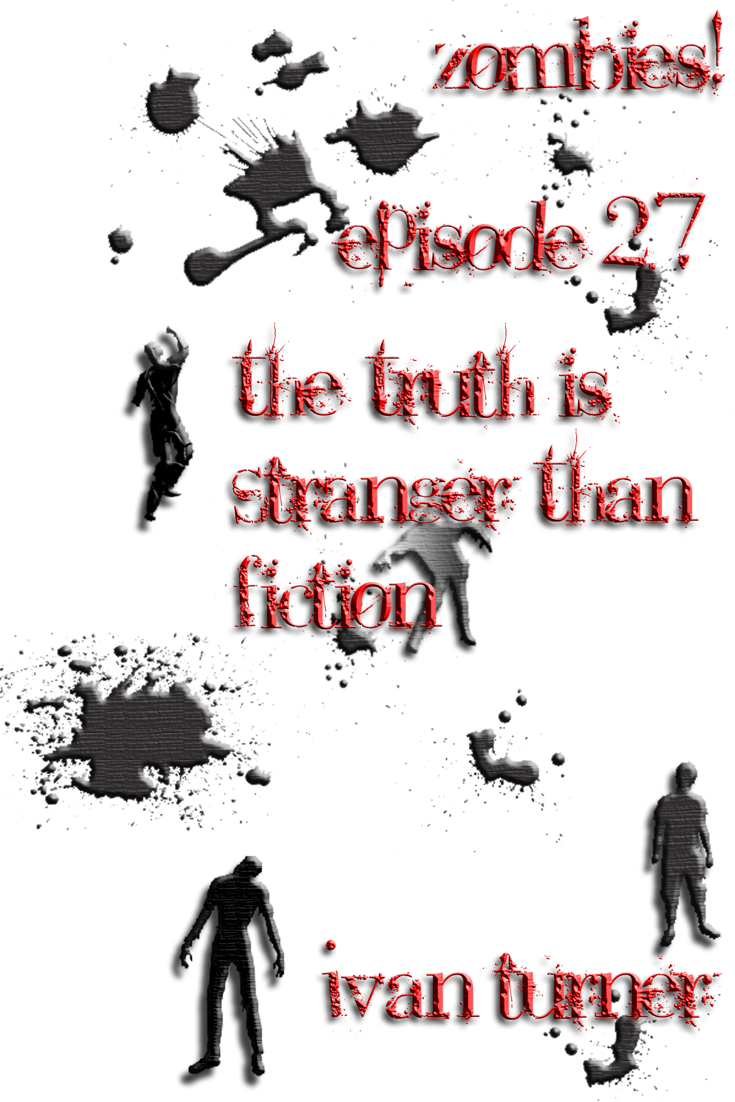 Zombies! Episode 2.7: The Truth is Stranger Than Fiction