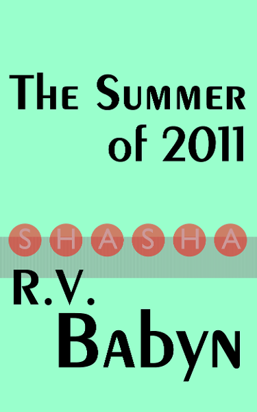 The Summer of 2011 By: R.V. Babyn