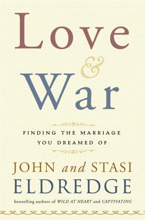 Love and War By: John Eldredge,Stasi Eldredge