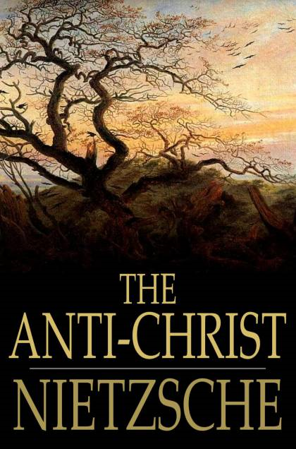The Anti-Christ By: Friedrich Wilhelm Nietzsche, H. L. Mencken