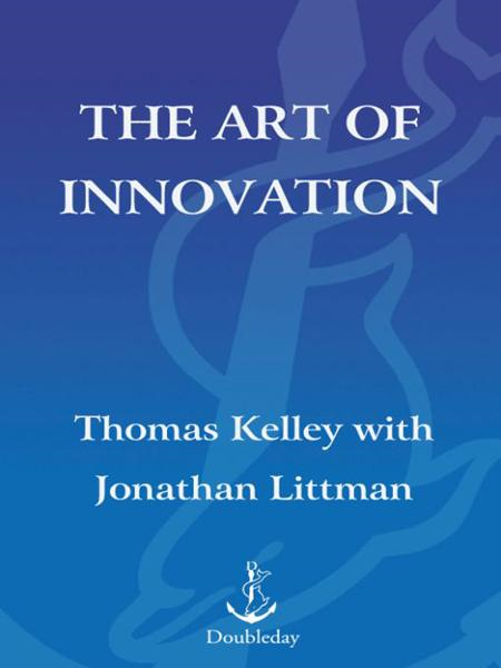 The Art of Innovation By: Thomas Kelley