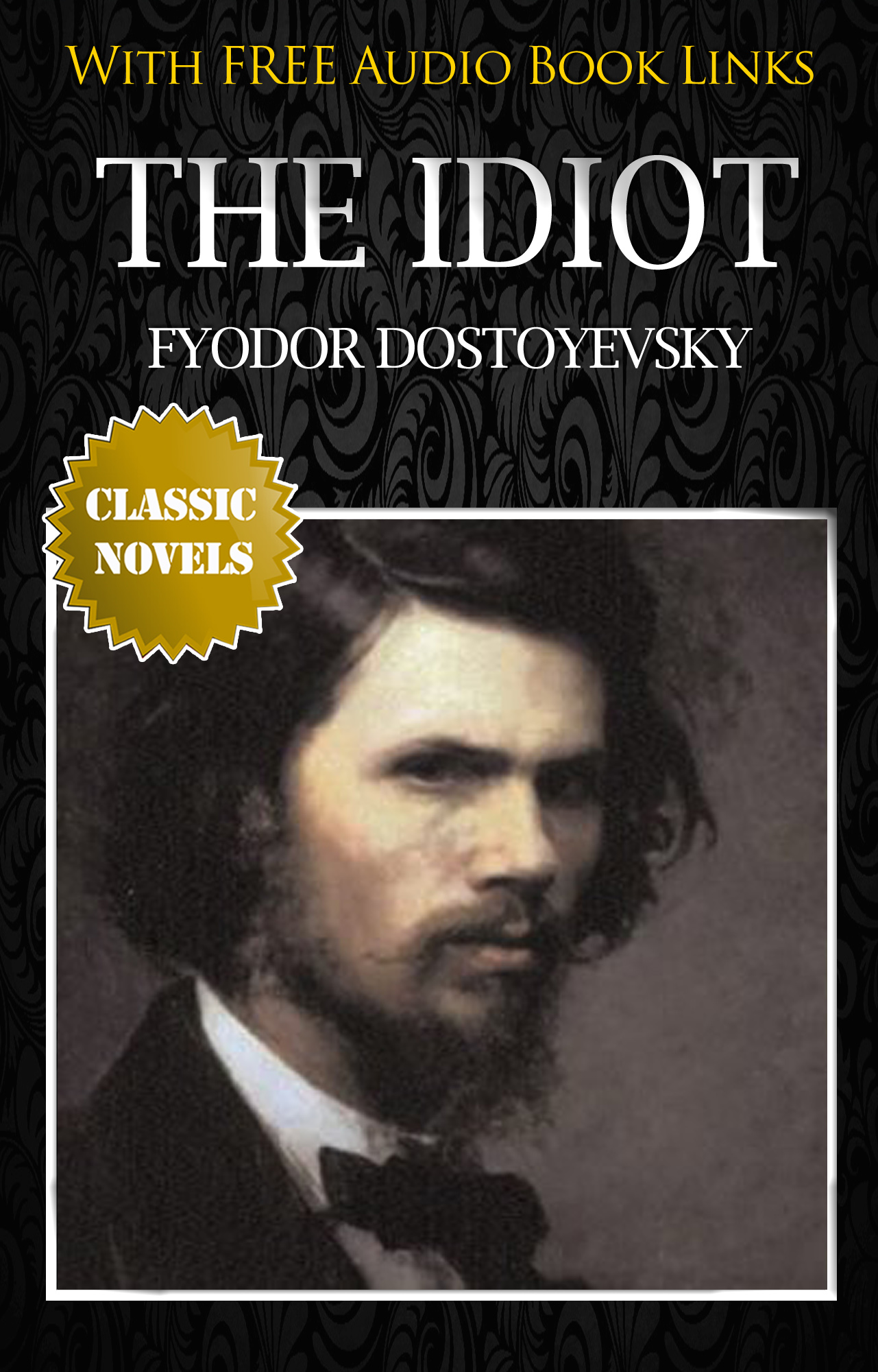 THE IDIOT Classic Novels: New Illustrated [Free Audiobook Links] By: Fyodor Dostoyevsky