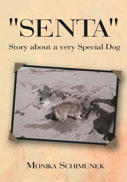 """Senta"" Story about a very Special Dog By: Monika Schimunek"