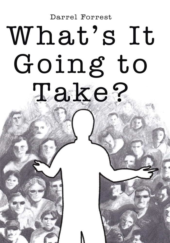Whats It Going to Take? By: Darrel Forrest