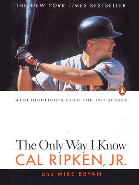 The Only Way I Know By: Cal Ripken,Mike Bryan