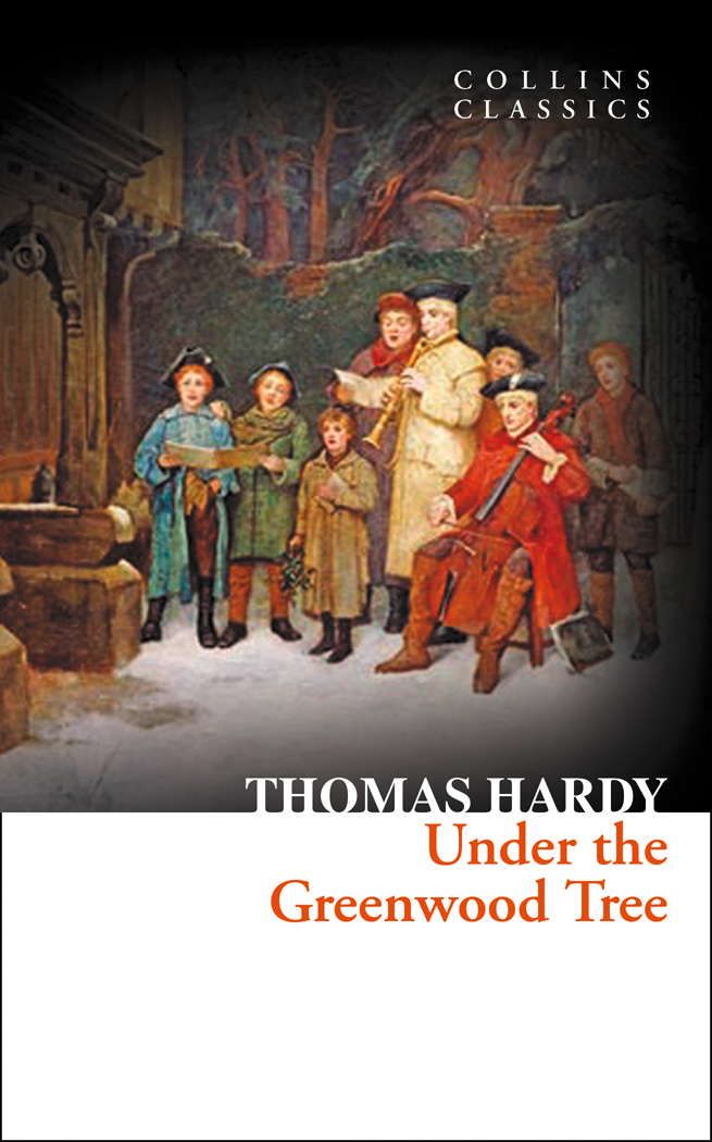 Under the Greenwood Tree (Collins Classics) By: Thomas Hardy