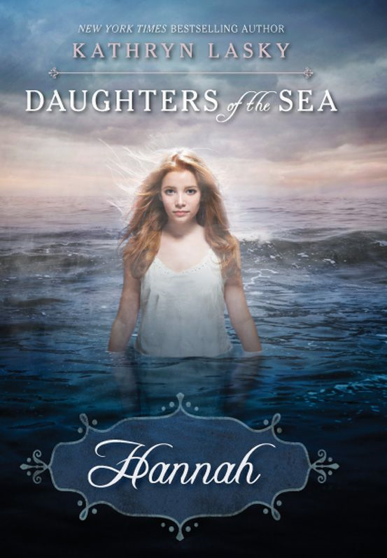 Daughters of the Sea #1: Hannah By: Kathryn Lasky