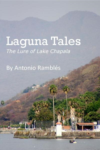 Laguna Tales: The Lure Of Lake Chapala