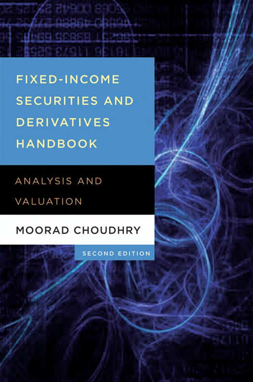 Fixed-Income Securities and Derivatives Handbook By: Moorad Choudhry