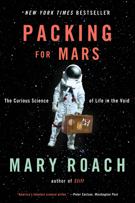Packing for Mars: The Curious Science of Life in the Void By: Mary Roach