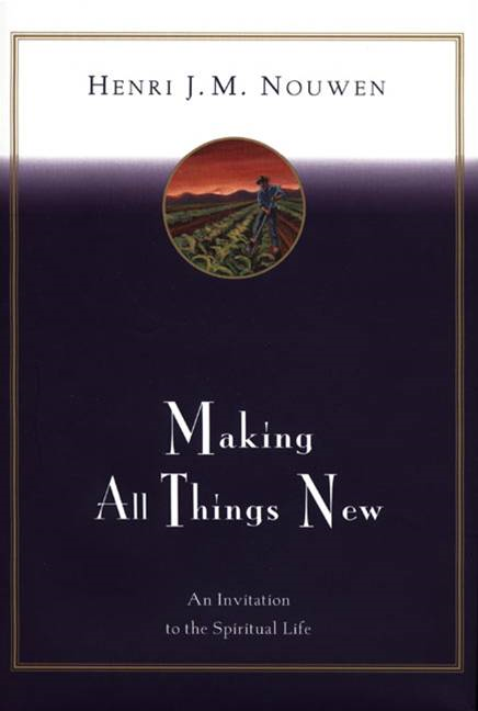 Making All Things New By: Henri J. M. Nouwen