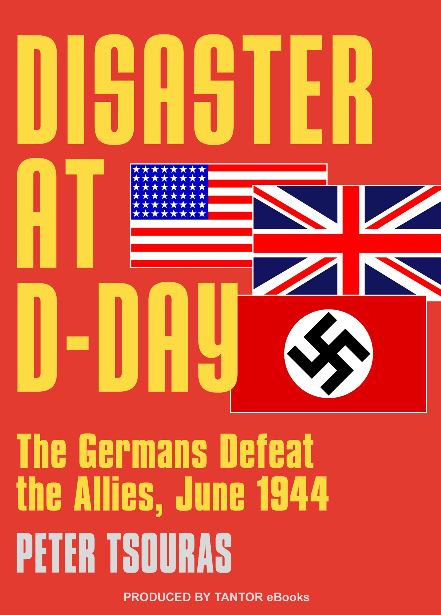 Disaster at D-Day: The Germans Defeat the Allies, June 1944 By: Peter G. Tsouras