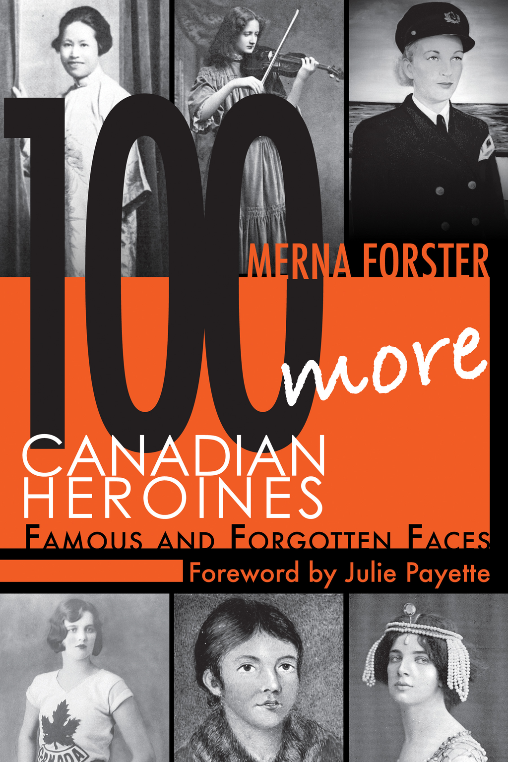 100 More Canadian Heroines By: Merna Forster