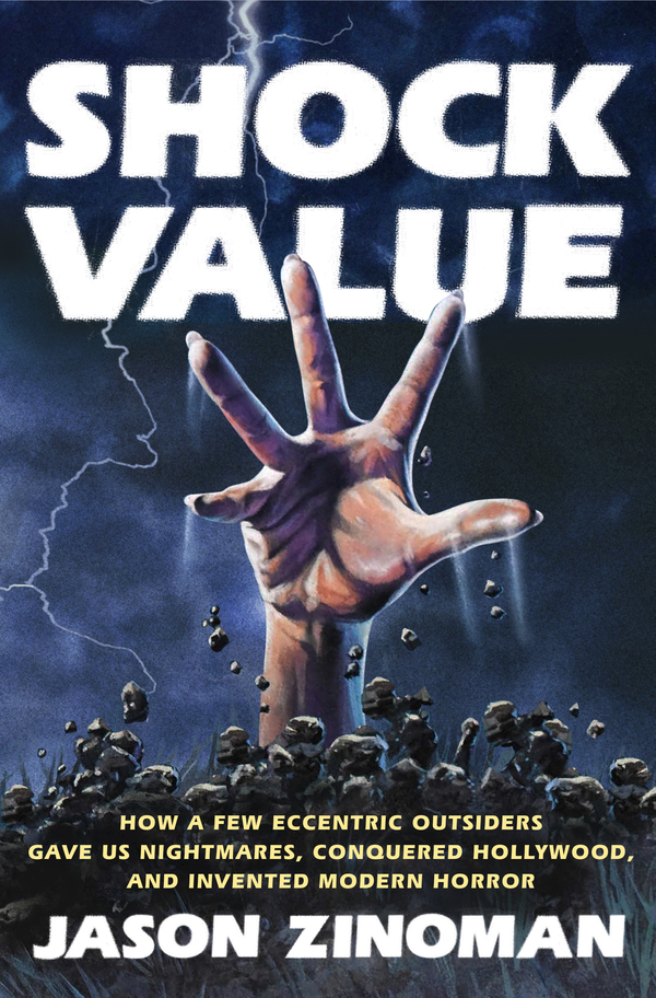 Shock Value: How a Few Eccentric Outsiders Gave Us Nightmares, ConqueredHollywood, and Invented Modern Horror By: Jason Zinoman