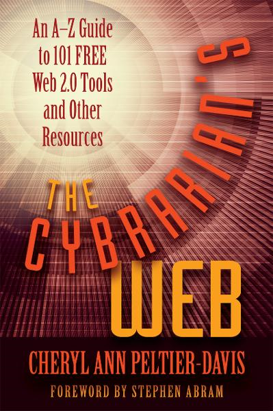 The Cybrarian's Web: An AZ Guide to 101 Free Web 2.0 Tools and Other Resources By: Cheryl Ann Peltier-Davis