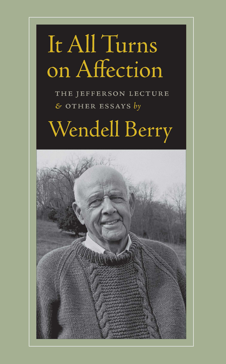 It All Turns on Affection By: Wendell Berry