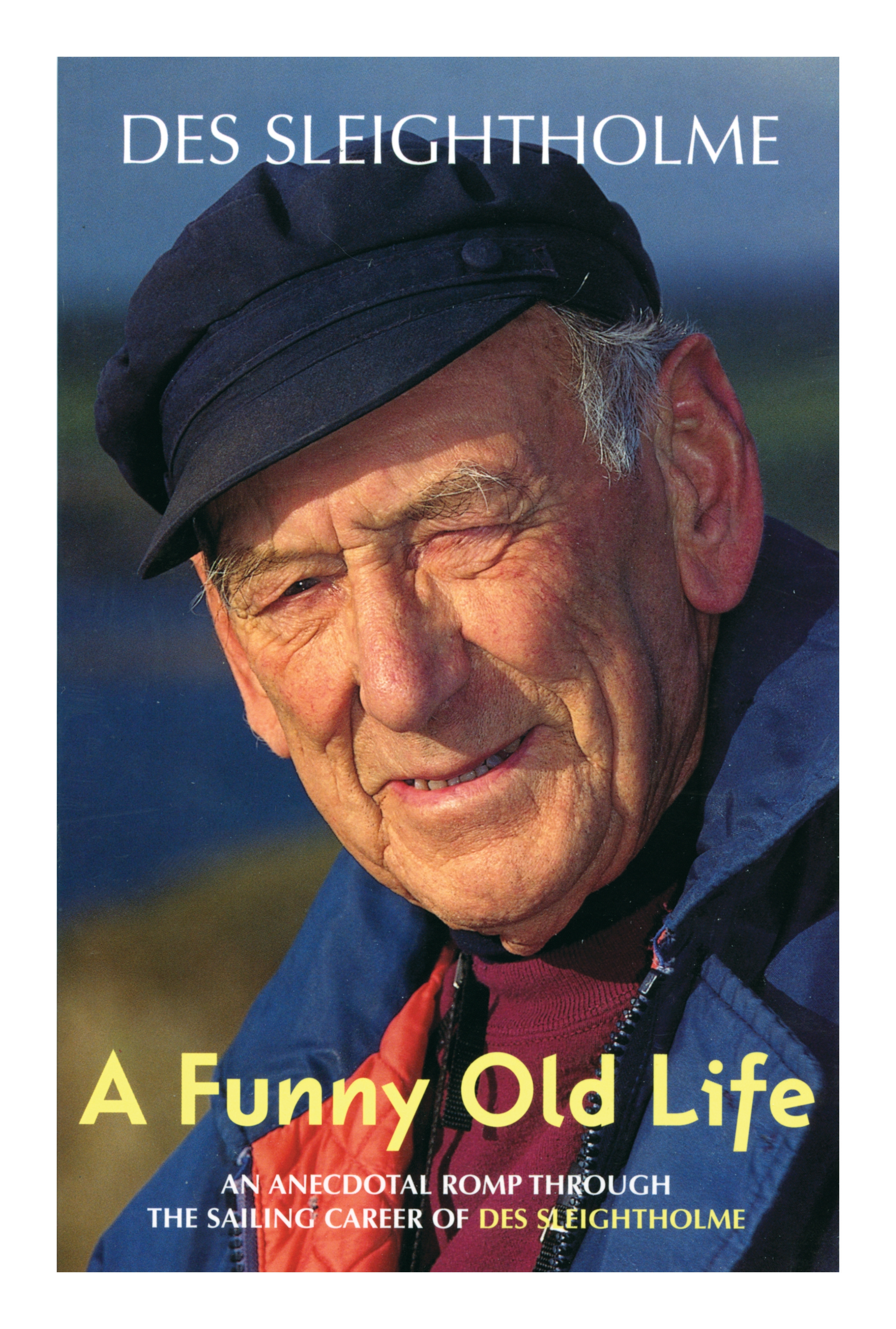 A Funny Old Life An Anecdotal Romp Through the Sailing Career of Des Sleightholme