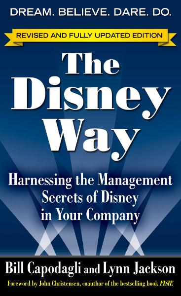 The Disney Way, Revised Edition : Harnessing the Management Secrets of Disney in Your Company: Harnessing the Management Secrets of Disney in Your Company By: Bill Capodagli,Lynn Jackson