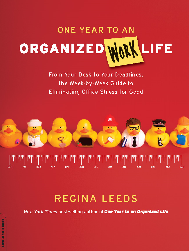 One Year to an Organized Work Life: From Your Desk to Your Deadlines, the Week-by-Week Guide to Eliminating Office Stress for Good By: Regina Leeds
