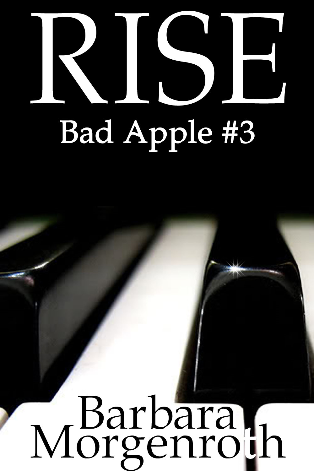 Bad Apple 3: Rise By: Barbara Morgenroth