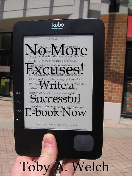 No More Excuses!: Write a Successful E-book Now By: Toby Welch