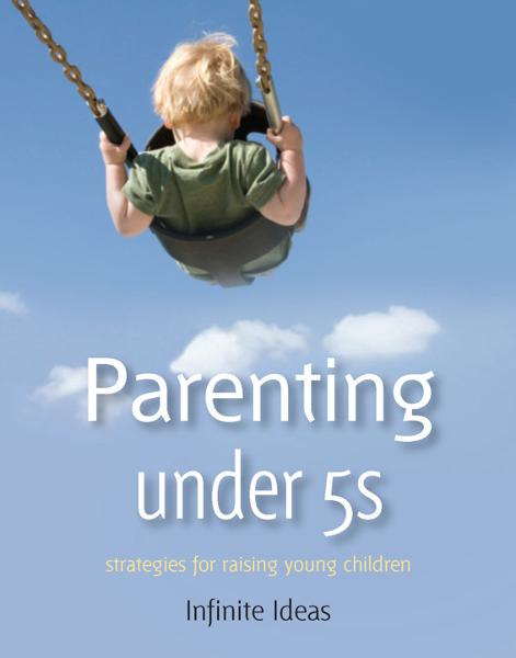 Parenting under 5s By: Infinite Ideas
